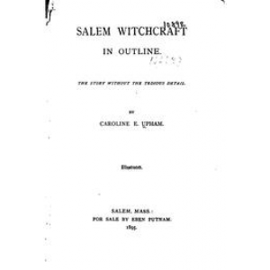 Salem Witchcraft In Outline The Story Without The Tedious Detail Cover
