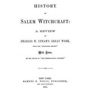 History Of Salem Witchcraft A Review Of Charles Upham Great Work Cover