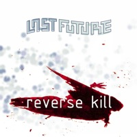 Reverse Kill - Album by lastfuture