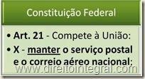 Constituição Federal - CF - Art. 21, X - Competência da União para a manutenção do Serviço Postal.