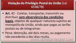 Lei 6538/78 - art. 42 - Crime de Violação do Privilégio Postal da União.