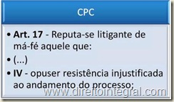 CPC. Ar. 17, IV - Litigância de Má-Fé em decorrência de Resistência Injustificada ao Andamento do Processo.