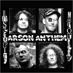 arson anthem_insecurity notoriety