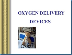 POWERED PRESENTATIONS in MEDICINE: [PPT] Oxygen Delivery devices.ppt