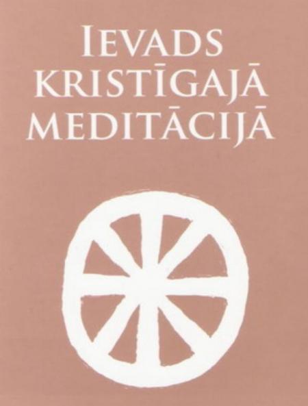 Pārdomas par grāmatiņu Ievads kristīgajā meditācijā