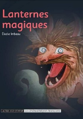 Elodie Imbeau, Lanternes magiques, Actes Sud Junior - Cinémathèque française