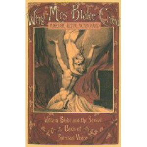 Why Mrs Blake Cried: William Blake and the Sexual Basis of Spiritual Vision Marsha Keith Schuchard