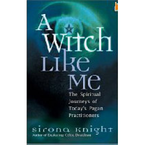 A Witch Like Me The Spiritual Journeys Of Today Pagan Practitioners Cover