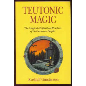 Teutonic Magic The Magical And Spiritual Practices Of The Germanic Peoples Cover