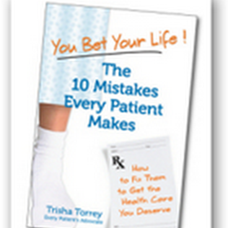 The 10 Mistakes Every Patient Makes by Trisha Torrey – Patient Advocacy