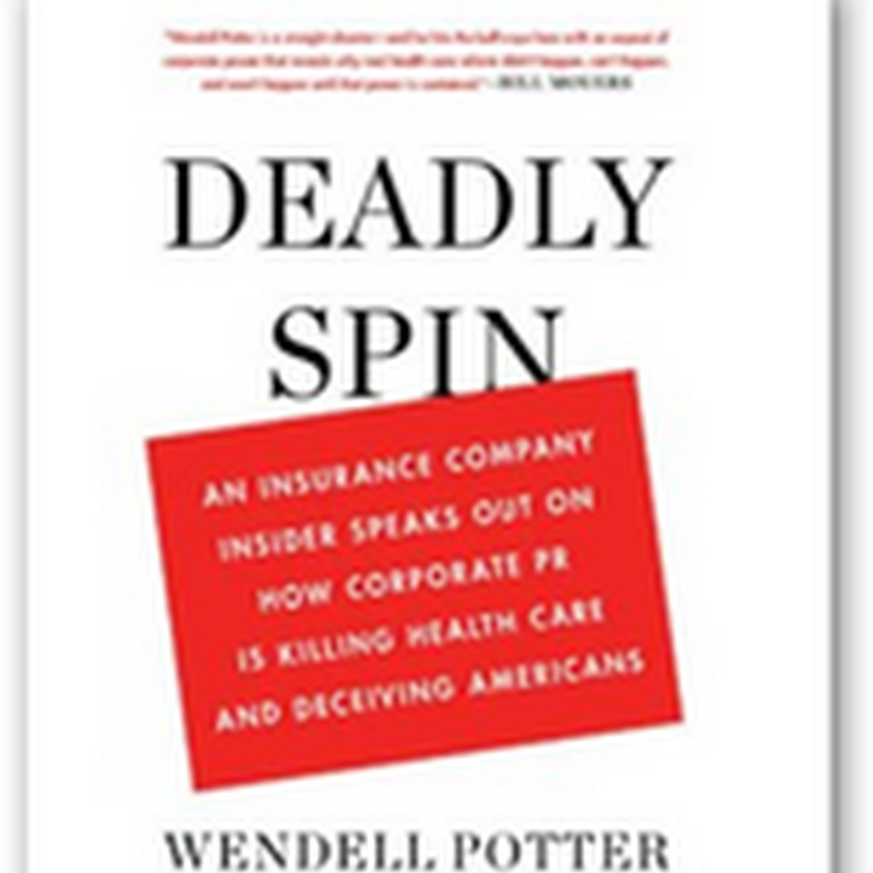 "Wendell Potter Tell All Book–Deadly Spin–One to Put On My List as ""He Knows Algorithms and How they Create Profits"""