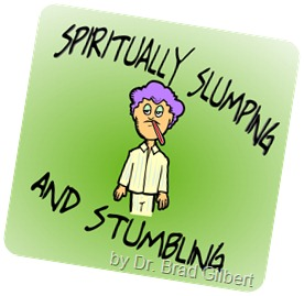 spiritually slumping and stumbling