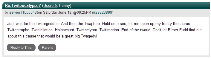 Slashdot Comment: Don't let Elmer Fudd find out about the Twitpocalypse.
