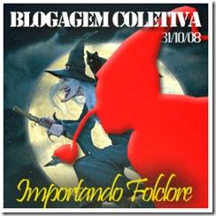 Blogagem Coletiva: Importando Folclore_31.10.2008. Participe!