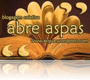 """Blogagem Coletiva """"Abre Aspas"""": 27.10.2008. Participe!!"""