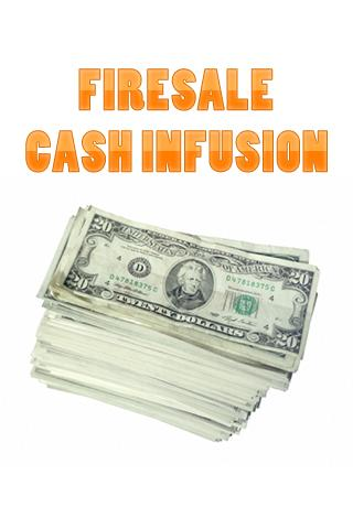 Firesale Cash Infusion