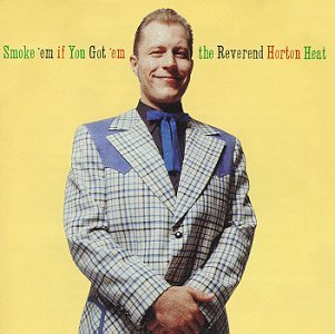 Reverend Horton Heat - Smoke 'Em If You Got 'Em [1991]