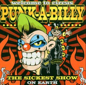 «VA» Welcome To Circus Punk-A-Billy: The Sickest Show On Earth [2004]
