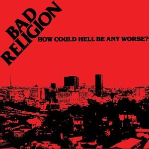 Bad Religion - How Could Hell Be Any Worse? [1982]