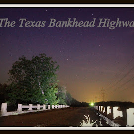 BankHead Highway by Billy Caddell Jr. - Landscapes Travel ( bankhead highway, texas )