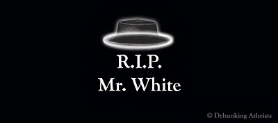 Atheism, Debunking, Mr. White, R.I.P.,Breaking Bad,