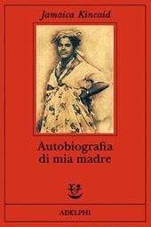Autobiografia di mia madre - J. Kincaid