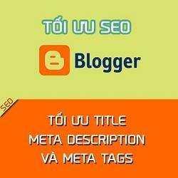 Tối ưu SEO Blogspot: Tối ưu tiêu đề, meta description và meta tags