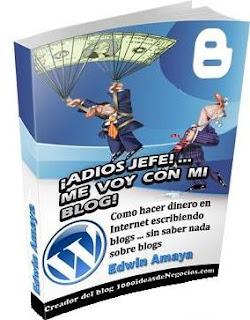 ADIÓS JEFE, ME VOY CON MI BLOG [ Libro Guía ] – Cómo ganar dinero en internet escribiendo blogs, sin saber nada sobre blogs