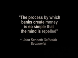 The process by which banks create money is so simple that the mind is repelled