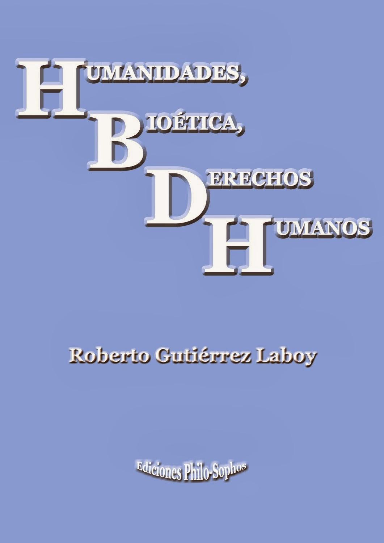http://www.amazon.com/Humanidades-Bio%C3%A9tica-Derechos-Humanos-Spanish/dp/1492312991/ref=sr_1_1?ie=UTF8&qid=1385827731&sr=8-1&keywords=humanidades+bioetica