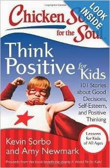 Chicken Soup for the Soul: Think Positive for Kids: 101 Stories about Good Decisions, Self-Esteem,
