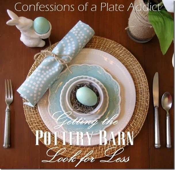 CONFESSIONS OF A PLATE ADDICT Getting the Pottery Barn Look for Less
