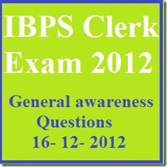 IBPS clerk 16 december 2012 general awareness questions