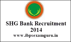 SHG Bank Recruitment 2014 – 250 Officer & Assistant Posts