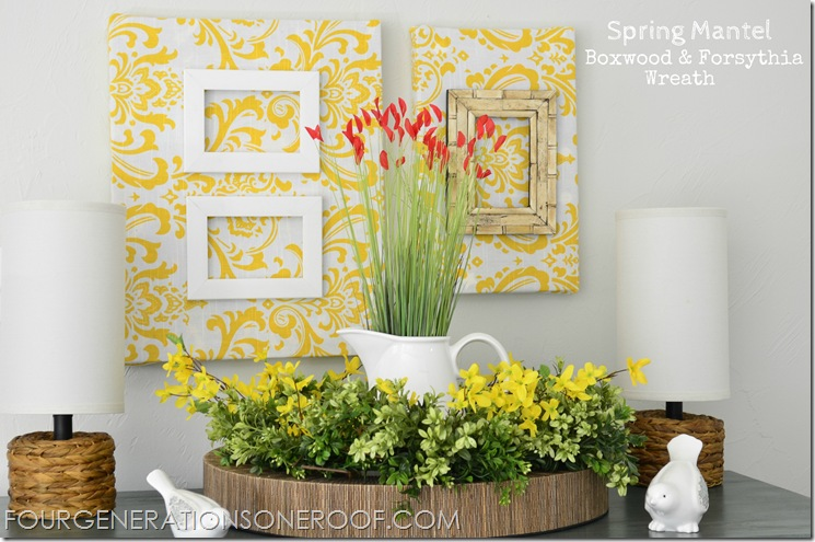 Boxwood and Forsythia spring mantel {mantle} - Four Generations One Roof