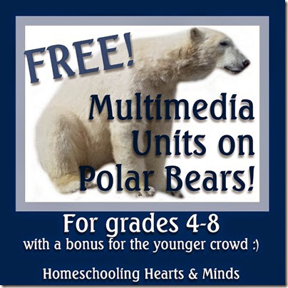 Free Multimedia Units on Polar Bears for grades 4-8, plus bonus freebies for the younger crowd @ Homeschooling Hearts & Minds