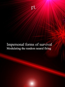 Impersonal forms of survival: Modulating the random neural firing