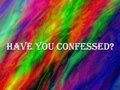 HAVE YOU CONFESSED