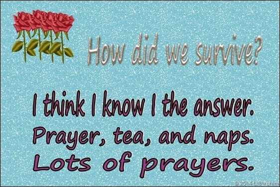Surving by Prayer, tea and naps