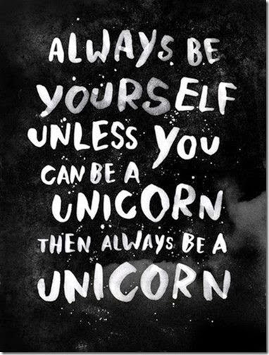 be yourself or a unicorn