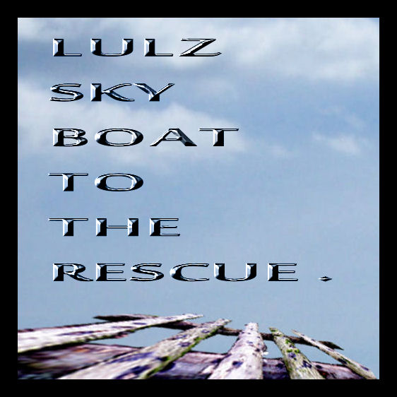 text says LULZ SKY BOAT TO THE RESCUE over picture of a raft and sky