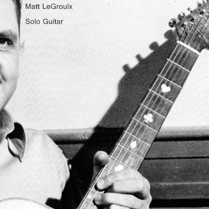 Matt LeGroulx - Solo Guitar