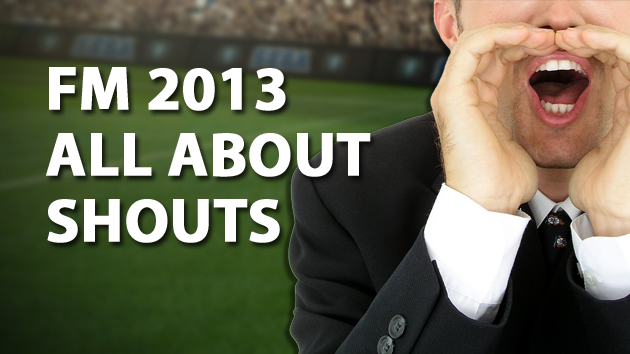 FM13 All About Shouts