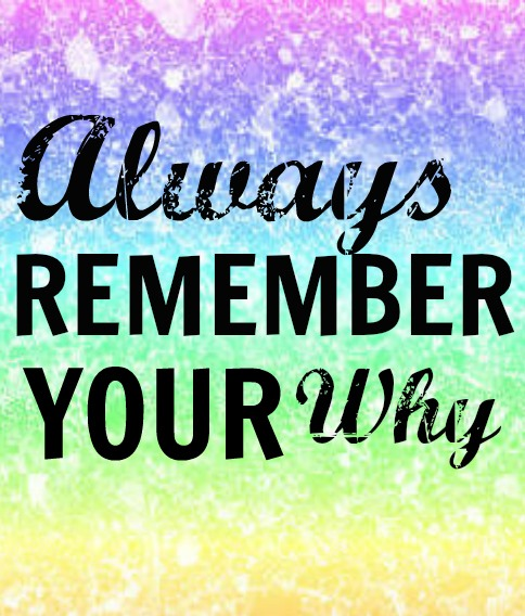 Always remember your why - Tips for understanding the motivation that will keep you running!!
