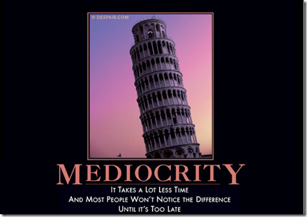 Mediocrity - It takes a lot less time and most people won't notice the difference until it's too late.