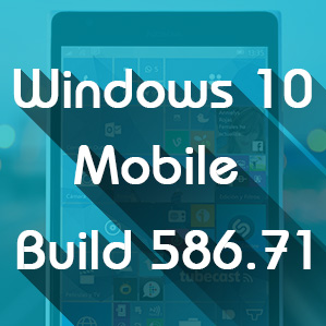 Windows 10 Mobile build 10586.71 được phát hành qua Fast ring