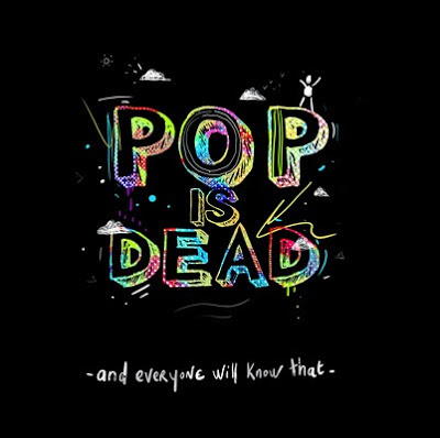 popisdead Pop is Dead - And everyone will know that [7.5]