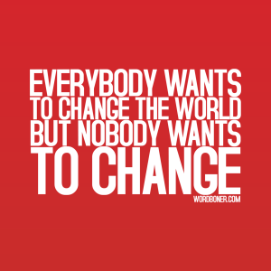 Everybody wants to change the world