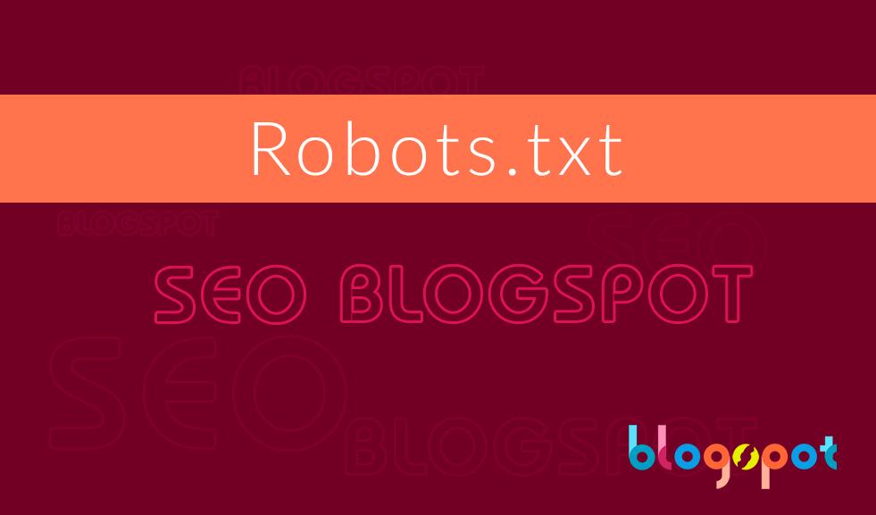 Hướng dẫn setting Robots.txt chuẩn nhất dành cho Blogspot