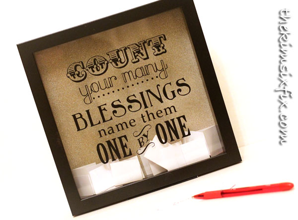 Blessings Box: Write down something you are thankful for every day.  Save them in a shadow box and re-read them at the end of the year.